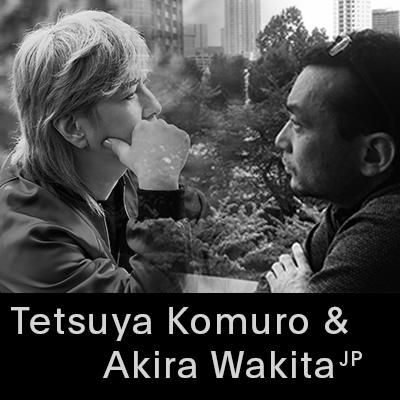 ETSUYA KOMURO & AKIRA WAKITA